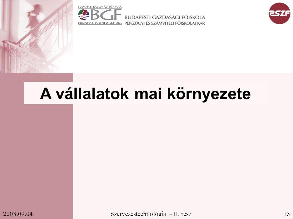 13Szervezéstechnológia – II. rész2008.09.04. A vállalatok mai környezete