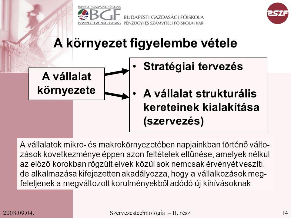 14Szervezéstechnológia – II. rész2008.09.04. A vállalat környezete Stratégiai tervezés A vállalat strukturális kereteinek kialakítása (szervezés) A kö
