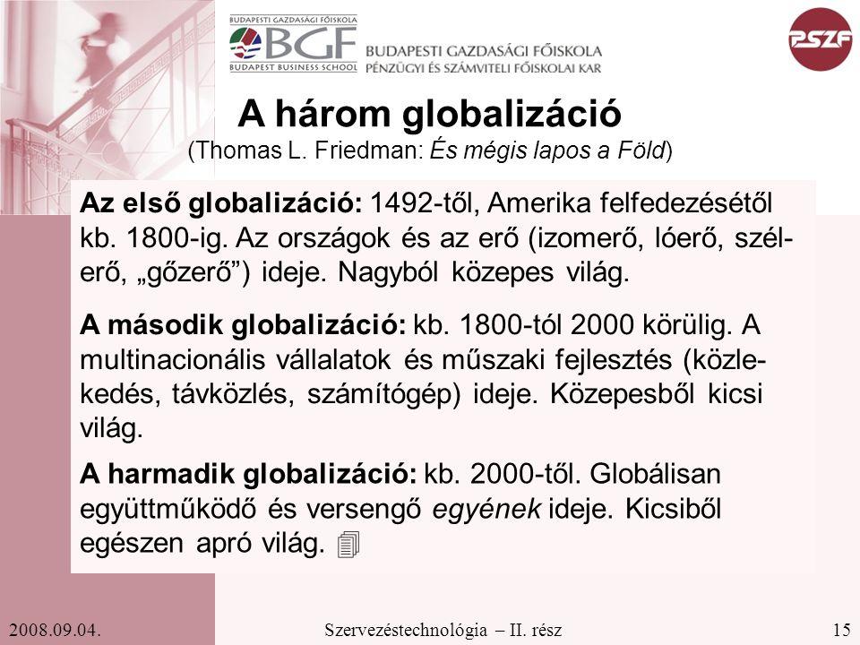 15Szervezéstechnológia – II. rész2008.09.04. A három globalizáció (Thomas L. Friedman: És mégis lapos a Föld) Az első globalizáció: 1492-től, Amerika