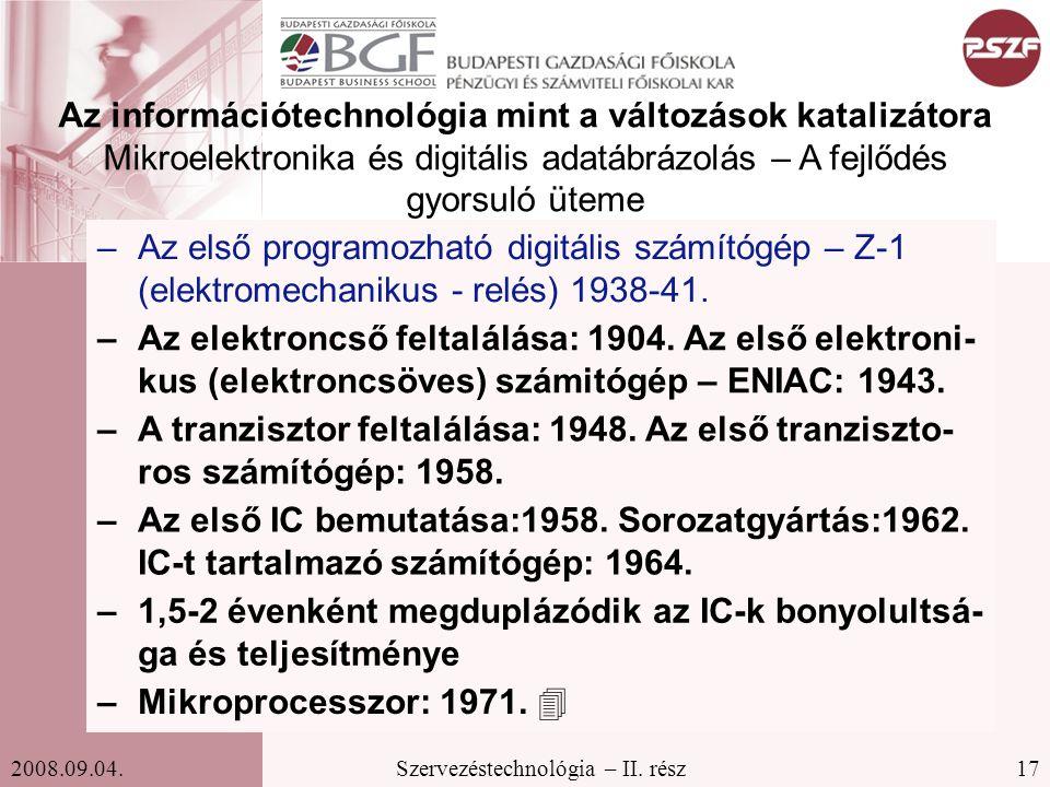 17Szervezéstechnológia – II. rész2008.09.04. Az információtechnológia mint a változások katalizátora Mikroelektronika és digitális adatábrázolás – A f