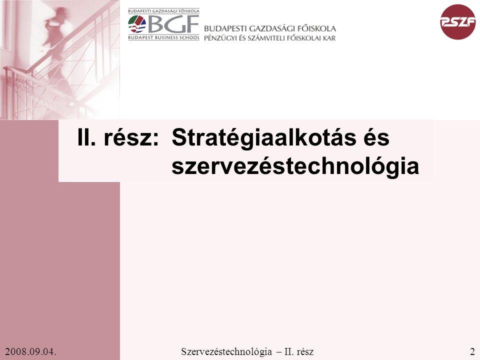 2Szervezéstechnológia – II. rész2008.09.04. II. rész:Stratégiaalkotás és szervezéstechnológia