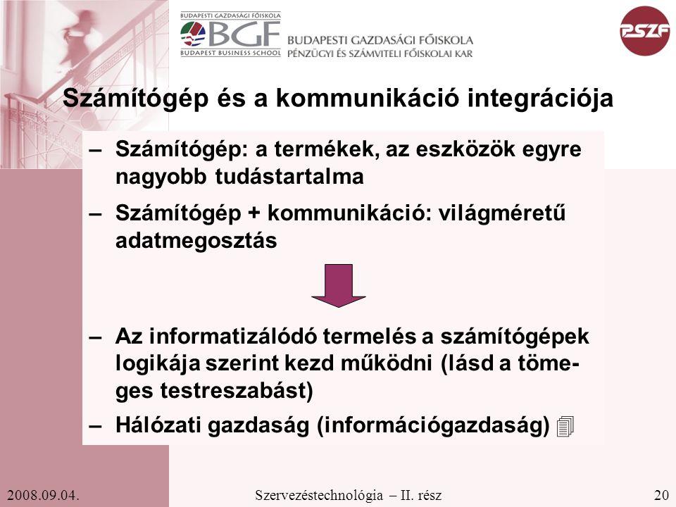 20Szervezéstechnológia – II. rész2008.09.04. Számítógép és a kommunikáció integrációja –Számítógép: a termékek, az eszközök egyre nagyobb tudástartalm