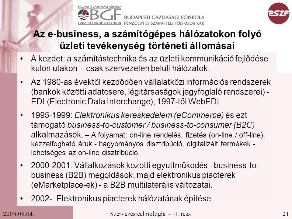 21Szervezéstechnológia – II. rész2008.09.04. Az e-business, a számítógépes hálózatokon folyó üzleti tevékenység történeti állomásai A kezdet: a számít
