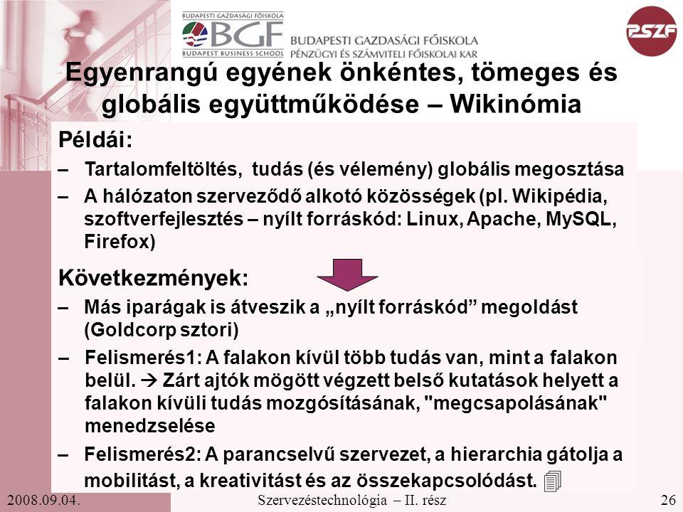 26Szervezéstechnológia – II. rész2008.09.04. Egyenrangú egyének önkéntes, tömeges és globális együttműködése – Wikinómia Példái: –Tartalomfeltöltés, t