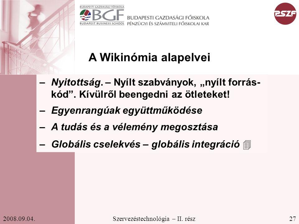 """27Szervezéstechnológia – II. rész2008.09.04. A Wikinómia alapelvei –Nyitottság. – Nyílt szabványok, """"nyílt forrás- kód"""". Kívülről beengedni az ötletek"""