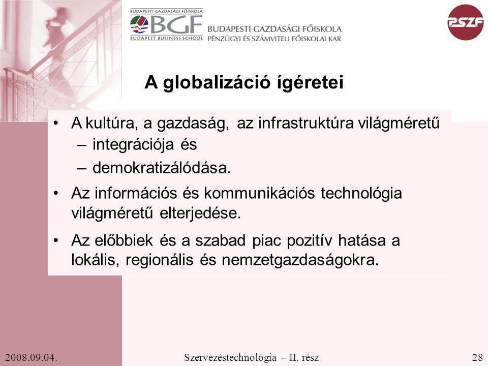 28Szervezéstechnológia – II. rész2008.09.04. A globalizáció ígéretei A kultúra, a gazdaság, az infrastruktúra világméretű –integrációja és –demokratiz