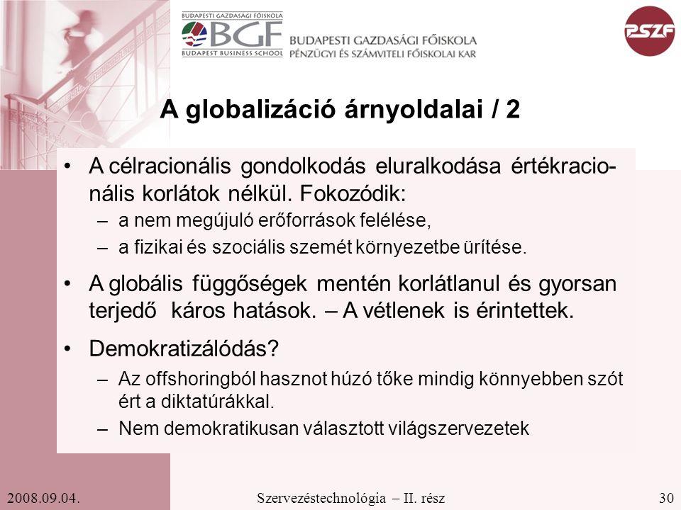 30Szervezéstechnológia – II. rész2008.09.04. A globalizáció árnyoldalai / 2 A célracionális gondolkodás eluralkodása értékracio- nális korlátok nélkül