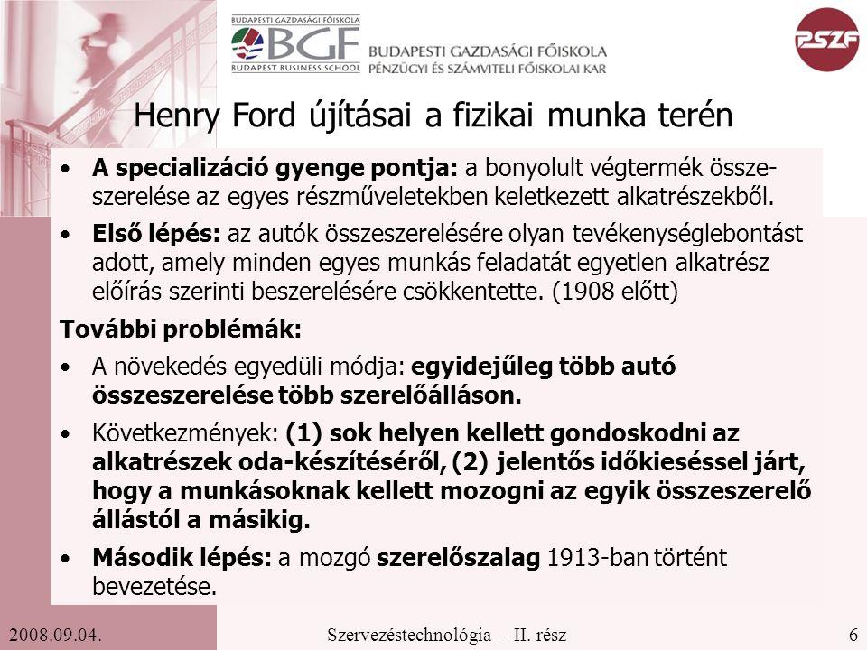 6Szervezéstechnológia – II. rész2008.09.04. Henry Ford újításai a fizikai munka terén A specializáció gyenge pontja: a bonyolult végtermék össze- szer