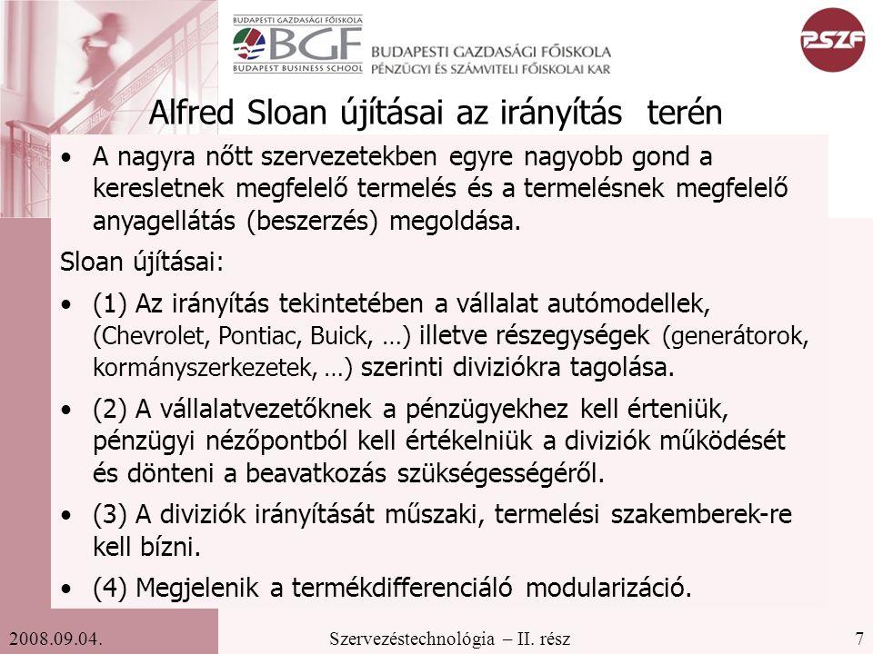7Szervezéstechnológia – II. rész2008.09.04. Alfred Sloan újításai az irányítás terén A nagyra nőtt szervezetekben egyre nagyobb gond a keresletnek meg