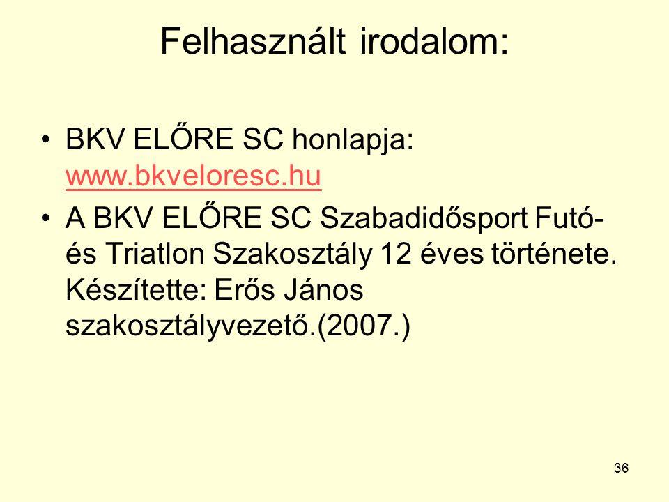 36 Felhasznált irodalom: BKV ELŐRE SC honlapja: www.bkveloresc.hu www.bkveloresc.hu A BKV ELŐRE SC Szabadidősport Futó- és Triatlon Szakosztály 12 éve