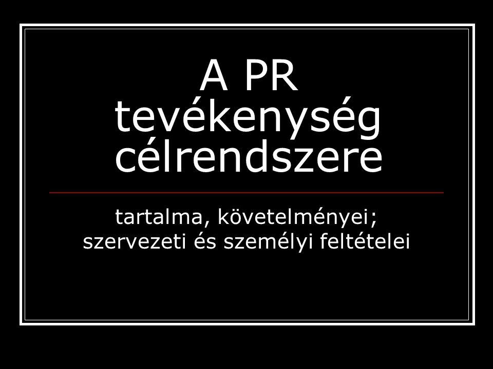 A PR tevékenység célrendszere tartalma, követelményei; szervezeti és személyi feltételei
