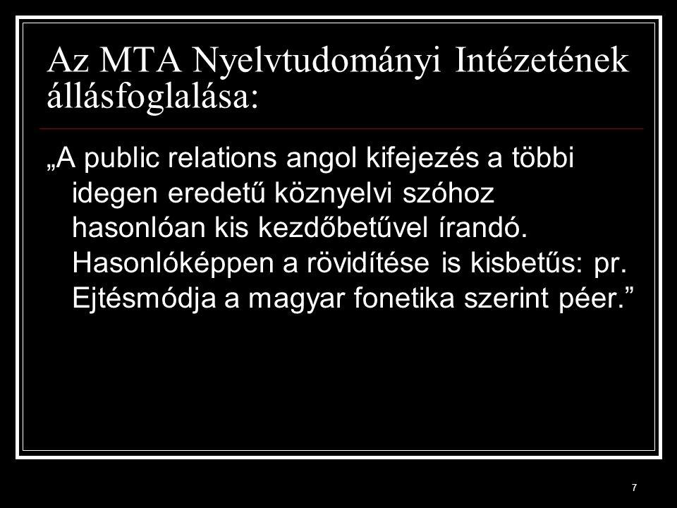 """7 Az MTA Nyelvtudományi Intézetének állásfoglalása: """"A public relations angol kifejezés a többi idegen eredetű köznyelvi szóhoz hasonlóan kis kezdőbetűvel írandó."""