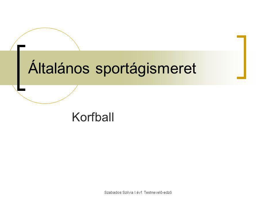 Szabados Szilvia I.évf. Testnevelő-edző Általános sportágismeret Korfball