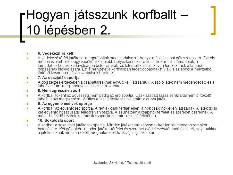 Szabados Szilvia I.évf. Testnevelő-edző Hogyan játsszunk korfballt – 10 lépésben 2. 6. Védekezni is kell A védekező térfél játékosai megpróbálják mega