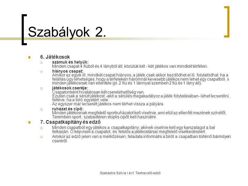 Szabados Szilvia I.évf. Testnevelő-edző Szabályok 2. 6. Játékosok  számuk és helyük: Minden csapat 4 fiúból és 4 lányból áll, közülük két - két játék