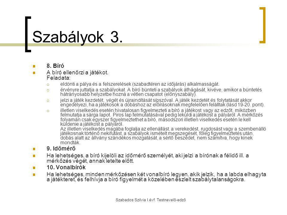 Szabados Szilvia I.évf. Testnevelő-edző Szabályok 3. 8. Bíró A bíró ellenőrzi a játékot. Feladata:  eldönti a pálya és a felszerelések (szabadtéren a