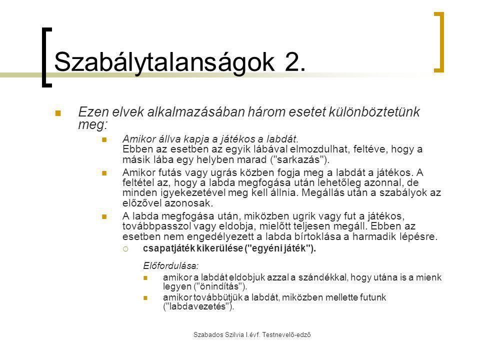 Szabados Szilvia I.évf. Testnevelő-edző Szabálytalanságok 2. Ezen elvek alkalmazásában három esetet különböztetünk meg: Amikor állva kapja a játékos a