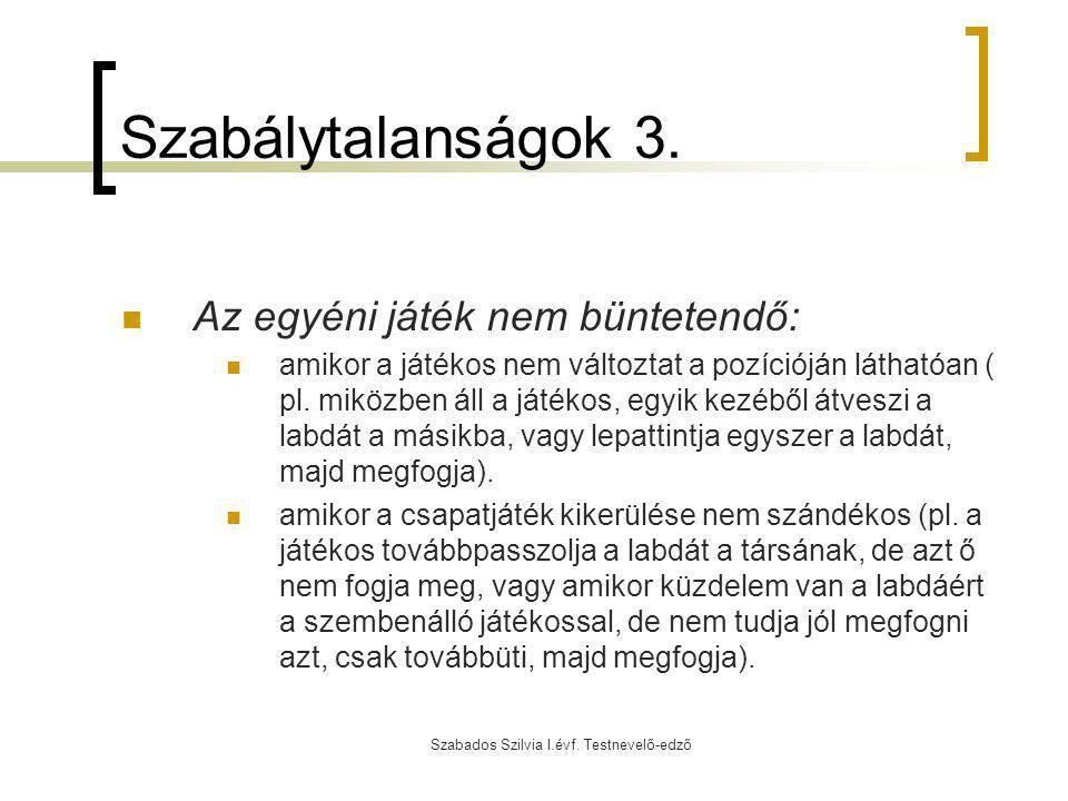 Szabados Szilvia I.évf. Testnevelő-edző Szabálytalanságok 3. Az egyéni játék nem büntetendő: amikor a játékos nem változtat a pozícióján láthatóan ( p