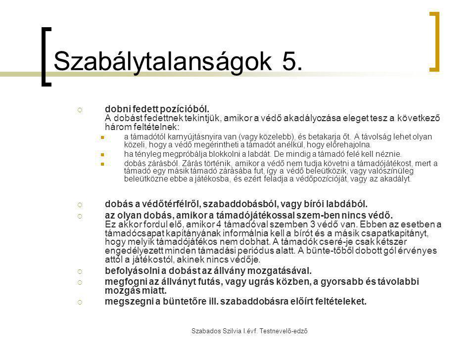 Szabados Szilvia I.évf. Testnevelő-edző Szabálytalanságok 5.  dobni fedett pozícióból. A dobást fedettnek tekintjük, amikor a védő akadályozása elege