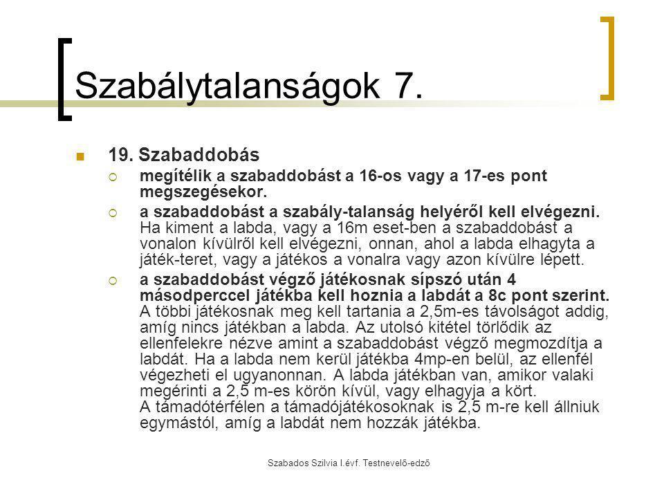 Szabados Szilvia I.évf. Testnevelő-edző Szabálytalanságok 7. 19. Szabaddobás  megítélik a szabaddobást a 16-os vagy a 17-es pont megszegésekor.  a s