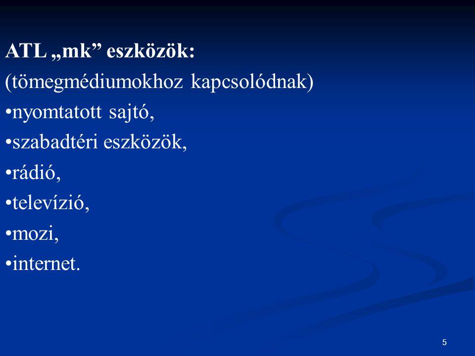 """5 ATL """"mk"""" eszközök: (tömegmédiumokhoz kapcsolódnak) nyomtatott sajtó, szabadtéri eszközök, rádió, televízió, mozi, internet."""