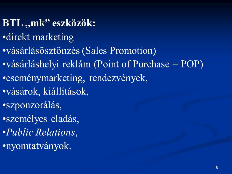 """6 BTL """"mk"""" eszközök: direkt marketing vásárlásösztönzés (Sales Promotion) vásárláshelyi reklám (Point of Purchase = POP) eseménymarketing, rendezvénye"""