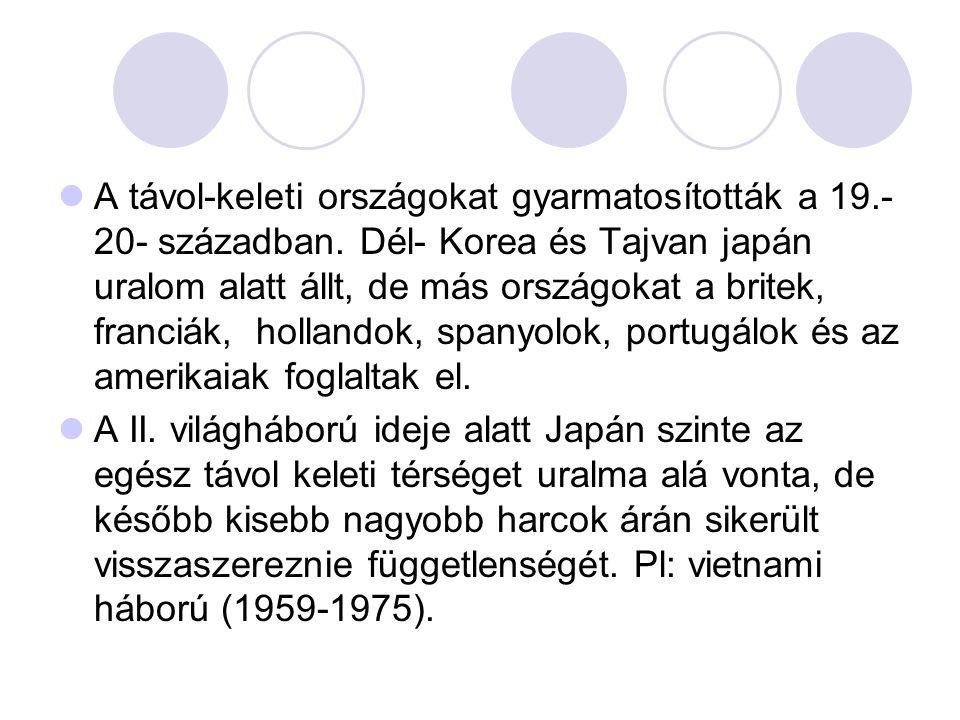 A távol-keleti országokat gyarmatosították a 19.- 20- században. Dél- Korea és Tajvan japán uralom alatt állt, de más országokat a britek, franciák, h