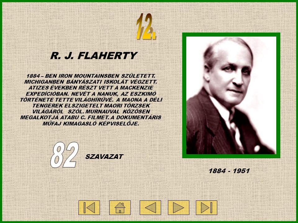 R. J. FLAHERTY 1884 – BEN IRON MOUNTAINSBEN SZÜLETETT. MICHIGANBEN BÁNYÁSZATI ISKOLÁT VÉGZETT. ATIZES ÉVEKBEN RÉSZT VETT A MACKENZIE EXPEDÍCIÓBAN. NEV