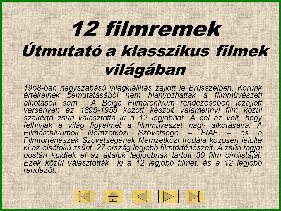 12 filmremek Útmutató a klasszikus filmek világában 1958-ban nagyszabású világkiállítás zajlott le Brüsszelben. Korunk értékeinek bemutatásából nem hi