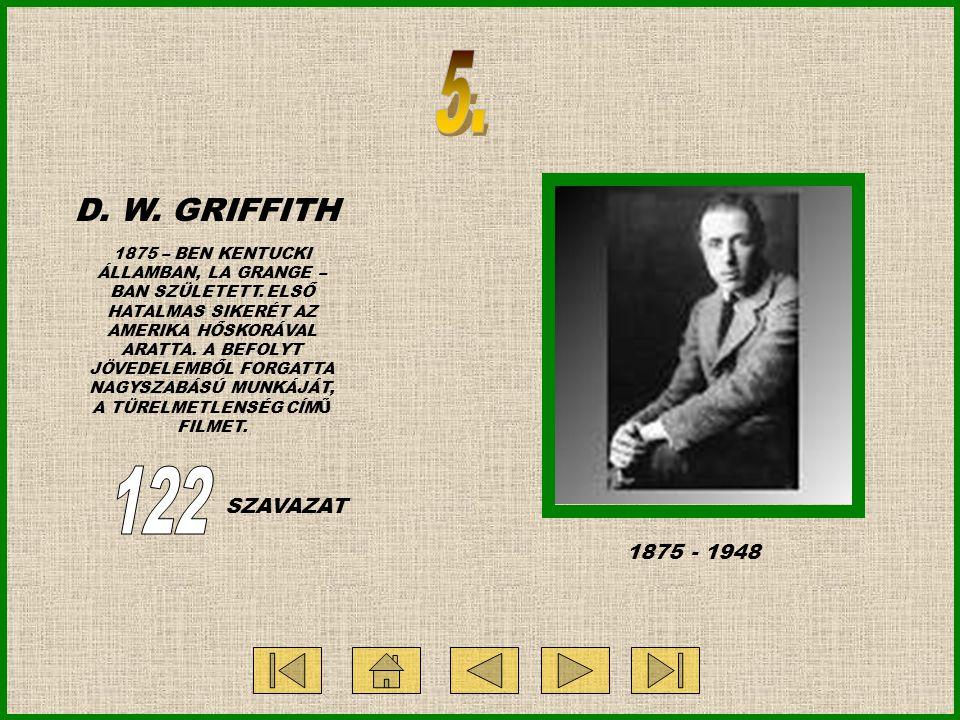 1875 - 1948 D. W. GRIFFITH 1875 – BEN KENTUCKI ÁLLAMBAN, LA GRANGE – BAN SZÜLETETT. ELSŐ HATALMAS SIKERÉT AZ AMERIKA HŐSKORÁVAL ARATTA. A BEFOLYT JÖVE