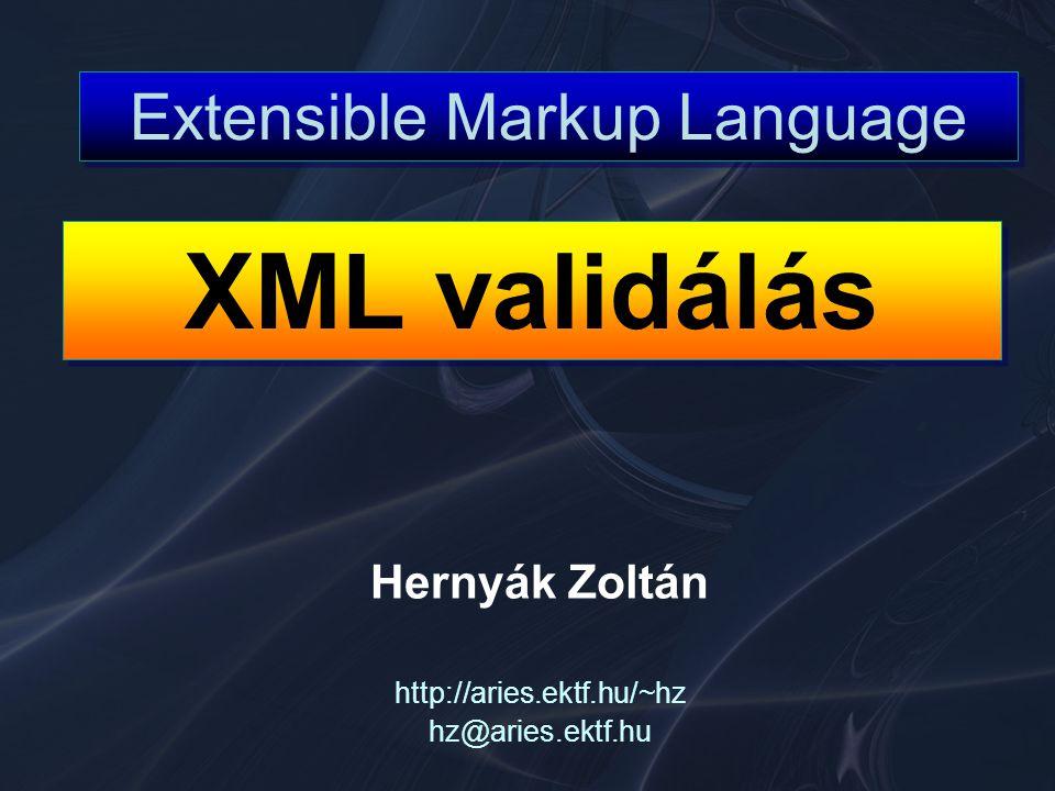 Hernyák Zoltán http://aries.ektf.hu/~hz hz@aries.ektf.hu XML validálás