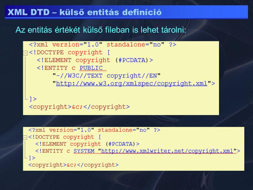 XML DTD – külső entitás definíció Az entitás értékét külső fileban is lehet tárolni:
