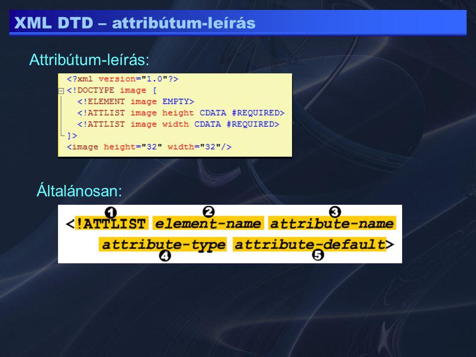XML DTD – attribútum-leírás Attribútum-leírás: Általánosan: