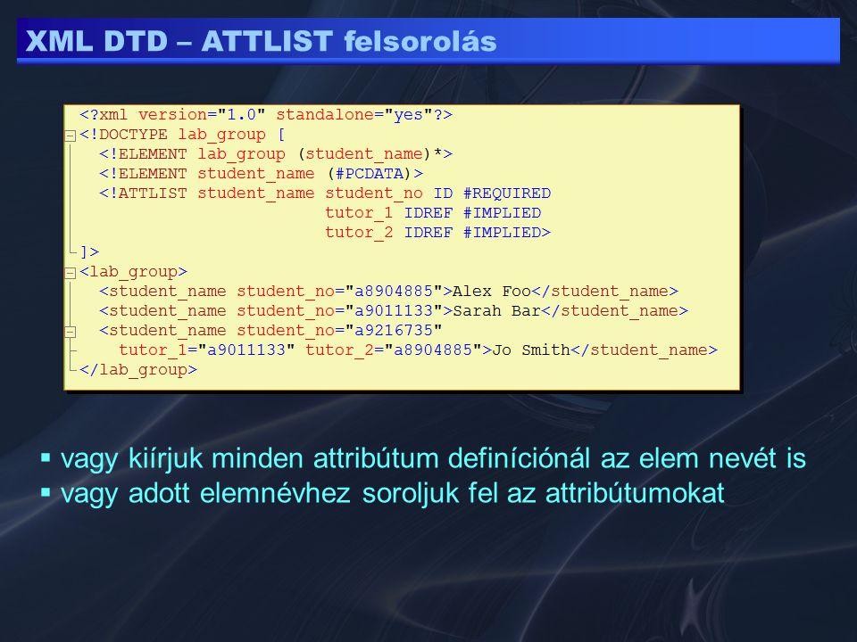 XML DTD – ATTLIST felsorolás  vagy kiírjuk minden attribútum definíciónál az elem nevét is  vagy adott elemnévhez soroljuk fel az attribútumokat