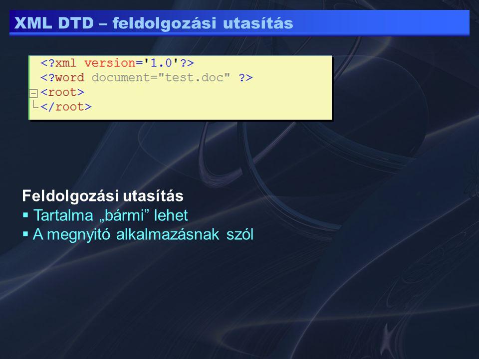 """XML DTD – feldolgozási utasítás Feldolgozási utasítás  Tartalma """"bármi lehet  A megnyitó alkalmazásnak szól"""