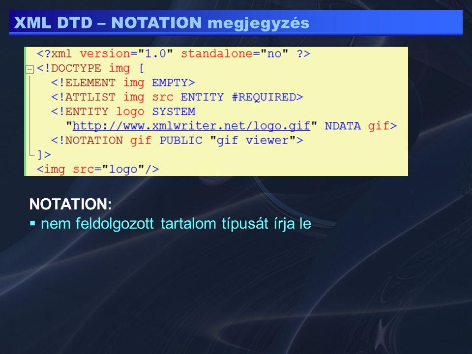 XML DTD – NOTATION megjegyzés NOTATION:  nem feldolgozott tartalom típusát írja le