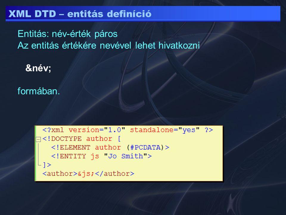 XML DTD – entitás definíció Entitás: név-érték páros Az entitás értékére nevével lehet hivatkozni &név; formában.