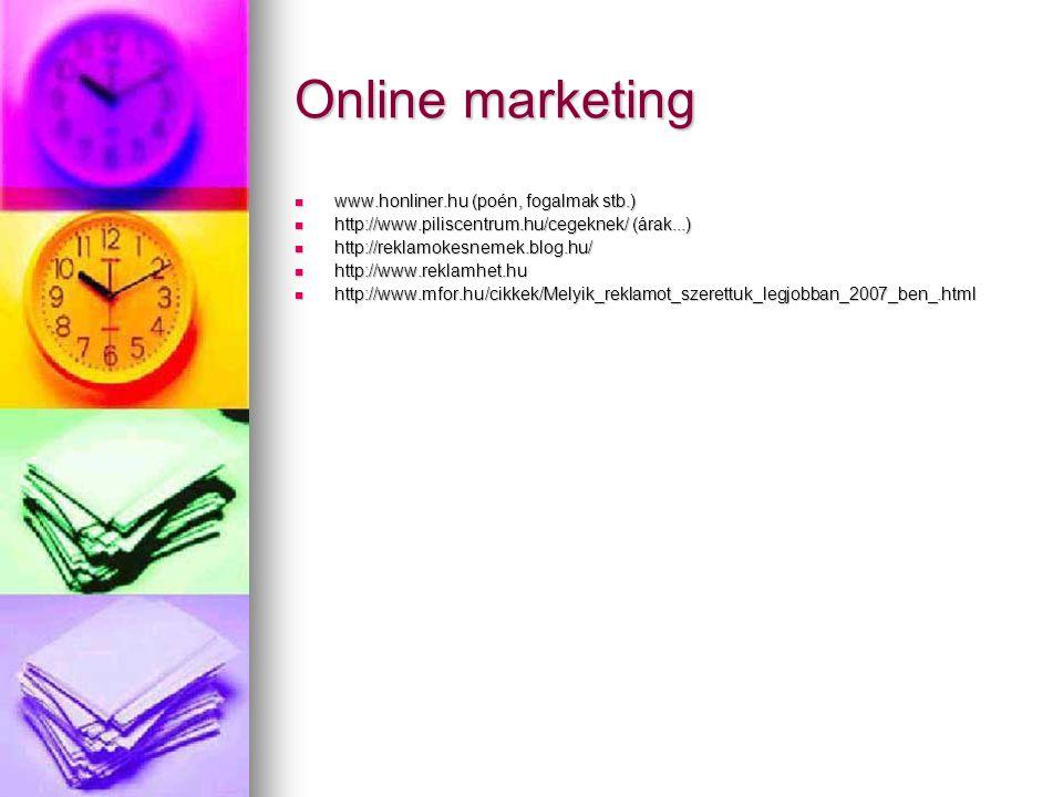 Online marketing www.honliner.hu (poén, fogalmak stb.) www.honliner.hu (poén, fogalmak stb.) http://www.piliscentrum.hu/cegeknek/ (árak...) http://www