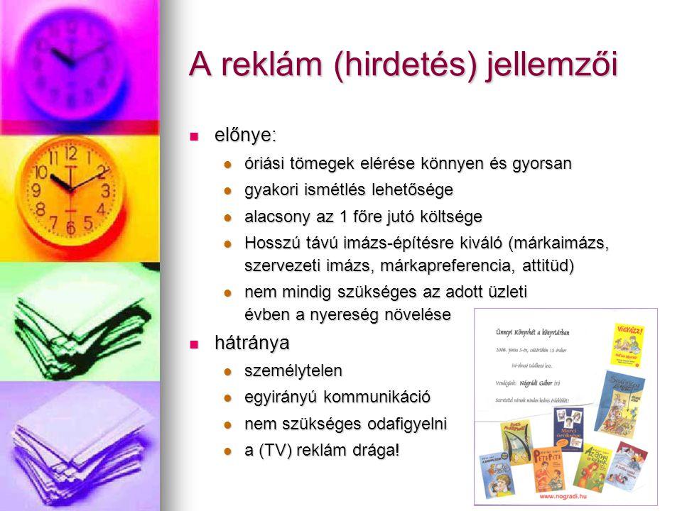 Médiaválasztás, a reklámozás eszközei nyomtatott nyomtatott újsághirdetés újsághirdetés brosúra brosúra reklámcédula reklámcédula katalógus katalógus szaknévsor szaknévsor plakátok plakátok hirdetőtáblák hirdetőtáblák eladóhelyi reklám eladóhelyi reklám eletronikus hirdetőtábla eletronikus hirdetőtábla logó, szimbólumok logó, szimbólumok villanyoszlopon villanyoszlopon járműreklám járműreklám elektronikus elektronikus statikus statikus audió anyag audió anyag rádióhirdetés rádióhirdetés kazetta, CD kazetta, CD audióvizuális audióvizuális televíziós hirdetés televíziós hirdetés mozi mozi videókazetta videókazetta dinamikus (interaktív) dinamikus (interaktív) online eszközök online eszközök digitális televízió digitális televízió csak termék esetén csak termék esetén csomagolás csomagolás melléklet melléklet