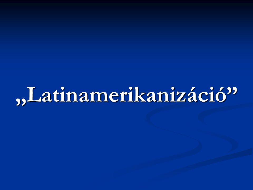 """""""Latinamerikanizáció"""""""