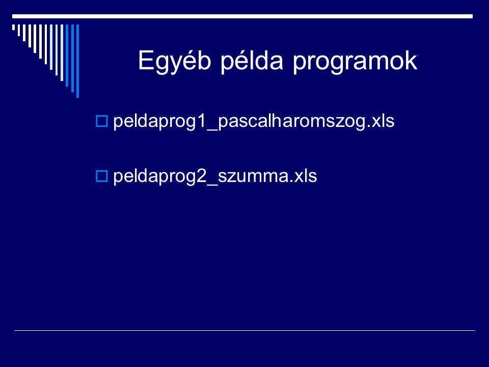 Egyéb példa programok  peldaprog1_pascalharomszog.xls  peldaprog2_szumma.xls