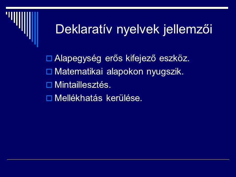 Deklaratív nyelvek jellemzői  Alapegység erős kifejező eszköz.  Matematikai alapokon nyugszik.  Mintaillesztés.  Mellékhatás kerülése.