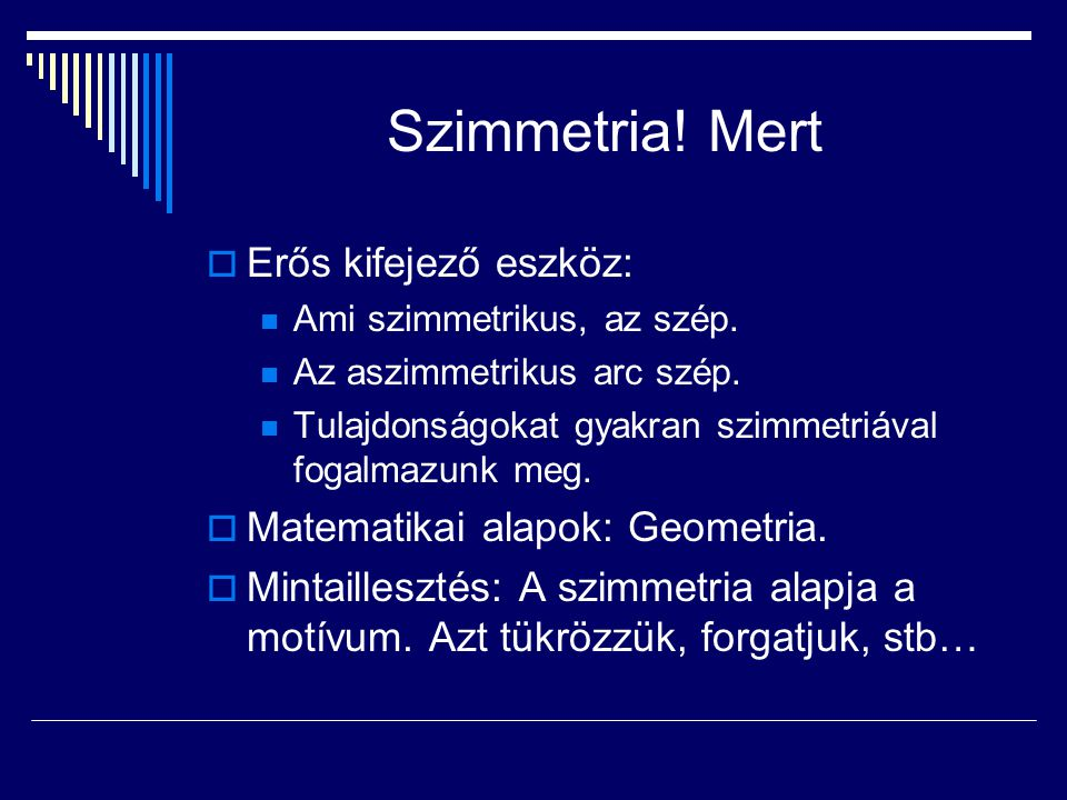Szimmetria! Mert  Erős kifejező eszköz: Ami szimmetrikus, az szép. Az aszimmetrikus arc szép. Tulajdonságokat gyakran szimmetriával fogalmazunk meg.