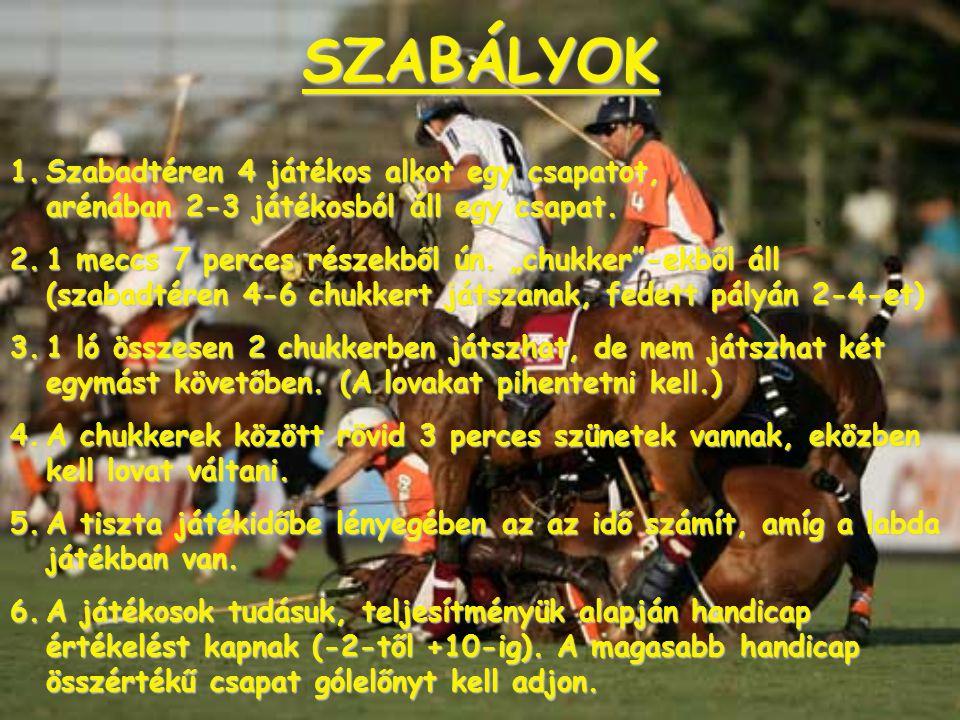 """SZABÁLYOK 1.S zabadtéren 4 játékos alkot egy csapatot, arénában 2-3 játékosból áll egy csapat. 2.1 meccs 7 perces részekből ún. """"chukker""""-ekből áll (s"""