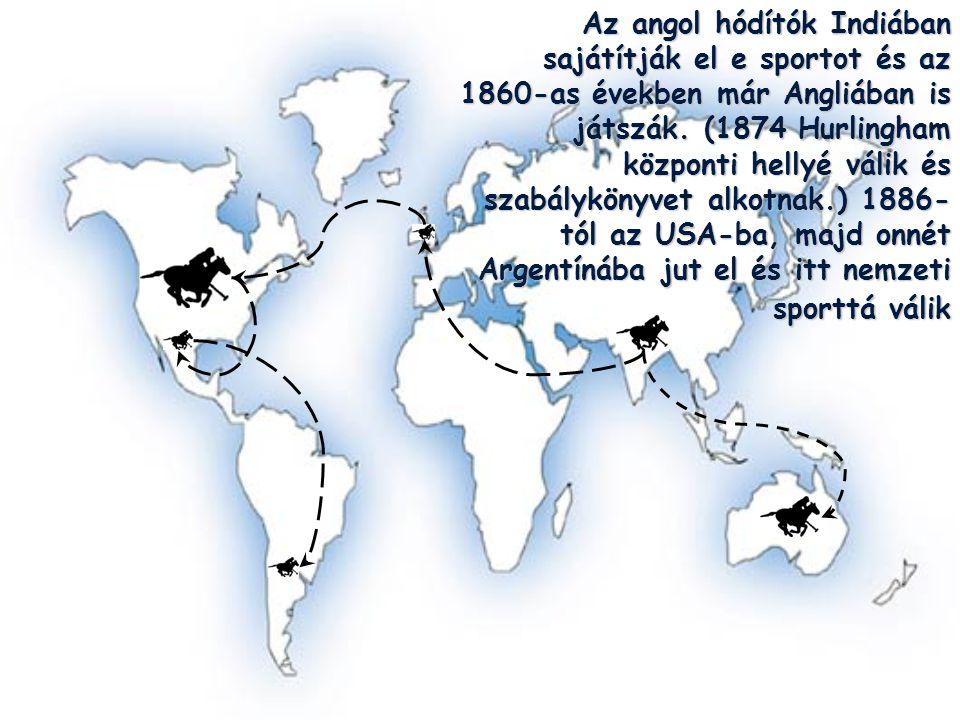 Az angol hódítók Indiában sajátítják el e sportot és az 1860-as években már Angliában is játszák. (1874 Hurlingham központi hellyé válik és szabálykön