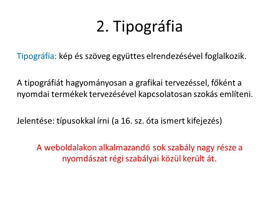 2. Tipográfia Tipográfia: kép és szöveg együttes elrendezésével foglalkozik. A tipográfiát hagyományosan a grafikai tervezéssel, főként a nyomdai term