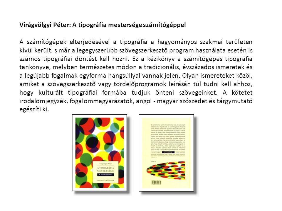 Virágvölgyi Péter: A tipográfia mestersége számítógéppel A számítógépek elterjedésével a tipográfia a hagyományos szakmai területen kívül került, s má