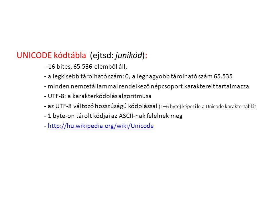 UNICODE kódtábla (ejtsd: junikód): - 16 bites, 65.536 elemből áll, - a legkisebb tárolható szám: 0, a legnagyobb tárolható szám 65.535 - minden nemzet