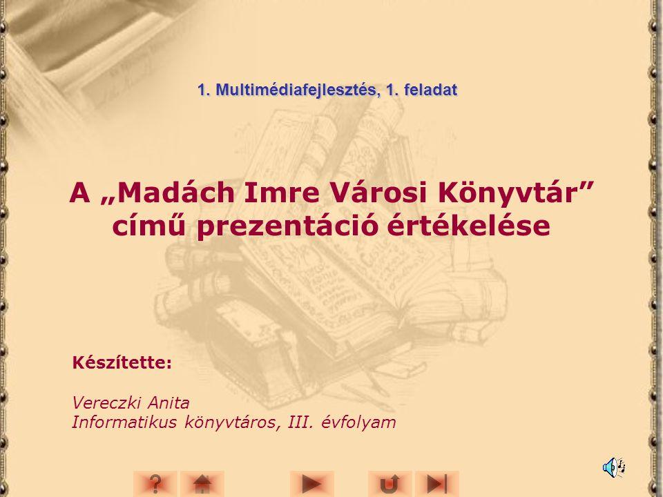 """A """"Madách Imre Városi Könyvtár című prezentáció értékelése Készítette: Vereczki Anita Informatikus könyvtáros, III."""
