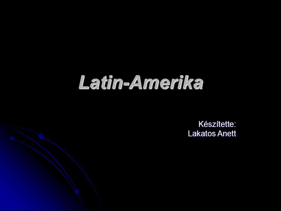 Latin-Amerika Készítette: Lakatos Anett